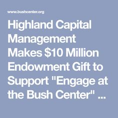 """Highland Capital Management Makes $10 Million Endowment Gift to Support """"Engage at the Bush Center"""" Public Programs Series"""