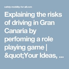 "Explaining the risks of driving in Gran Canaria by perfoming a role playing game | ""Your Ideas, Your Initiatives"""