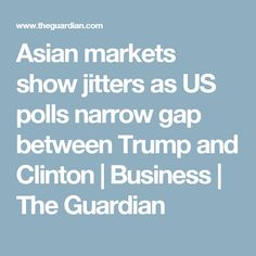 Asian markets show jitters as US polls narrow gap between Trump and Clinton | Business | The Guardian