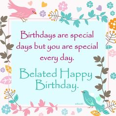 Wish - Birthdays are special days but you are special every day. Happy Birthday Coworker, Belated Happy Birthday Wishes, Birthday Wishes And Images, Birthday Wishes For Friend, Birthday Blessings, Birthday Wishes Quotes, Cousin Birthday, Birthday Images, Inspirational Birthday Wishes