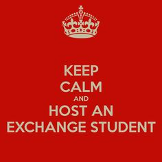 KEEP CALM AND HOST AN EXCHANGE STUDENT - lisa@asse.com http://phs.asse.com/