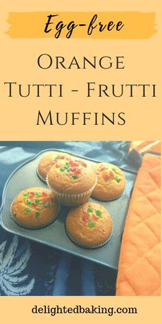 Eggless Orange Tutti frutti Muffins - Fruity Orange muffins with a combination of tutti frutti. Kid's friendly and super easy to make. Egg Free Recipes, Fun Easy Recipes, Cupcake Recipes, Baking Recipes, Cupcake Cakes, Dessert Recipes, Cup Cakes, Baking Breads, Fruit Cakes