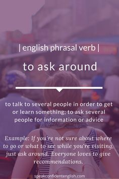 English phrasal verbs. Visiting a new city and curious about the best restaurant for local cuisine? Ask around! Get more tips for daily life in English at Speak Confident English: http://www.speakconfidentenglish.com/?utm_campaign=coschedule&utm_source=pinterest&utm_medium=Speak%20Confident%20English%20%7C%20English%20Fluency%20Trainer