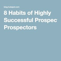 8 Habits of Highly Successful Prospectors