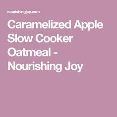 Caramelized Apple Slow Cooker Oatmeal - Nourishing Joy