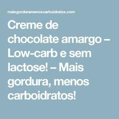 Creme de chocolate amargo – Low-carb e sem lactose! – Mais gordura, menos carboidratos!