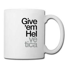 """""""Give 'em Helvetica"""" Coffee/Tea Mugs"""