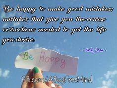 Be happy... https://www.facebook.com/CreatingABugFreeMind/photos/pb.131140433581022.-2207520000.1442795439./1116033621758360/?type=3&theater