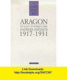 Aragon, de dada au surrealisme, papiers inedits 1917-1931 (les papiers du fonds Doucet) (9782070754298) Louis Aragon , ISBN-10: 2070754294  , ISBN-13: 978-2070754298 ,  , tutorials , pdf , ebook , torrent , downloads , rapidshare , filesonic , hotfile , megaupload , fileserve