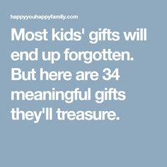 Most kids' gifts will end up forgotten. But here are 34 meaningful gifts they'll treasure.