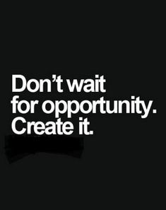 Dont wait for opportunity. Create it. success_quotes winner motivational_quotes inspirational_quotes opportunity_quotes success quotes Visit site now! Motivacional Quotes, Selfie Quotes, Great Quotes, Quotes Inspirational, Team Motivational Quotes, Qoutes, Cute Short Quotes, Steps Quotes, Inspirational Quotes For Entrepreneurs