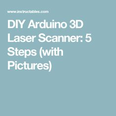 DIY Arduino 3D Laser Scanner: 5 Steps (with Pictures)