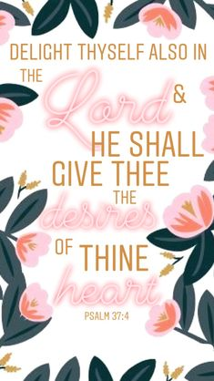 Delight thyself also in the Lord and He shall give thee the desires of thine heart. Psalm 37 4, Psalms, Bible Verses Kjv, Scriptures, 4 Wallpaper, Lord, Journaling, Inspiration, Phone
