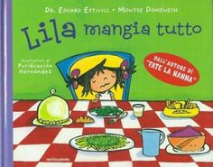 Lila mangia tutto - Eduard Estivill & Montse Domenech - Mondadori (2009)