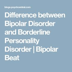 Difference between Bipolar Disorder and Borderline Personality Disorder | Bipolar Beat