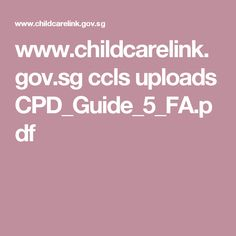 www.childcarelink.gov.sg ccls uploads CPD_Guide_5_FA.pdf