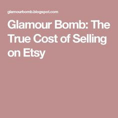 Glamour Bomb: The True Cost of Selling on Etsy