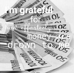 I'm grateful for money I always have.  I never have to check price tags in shop,  just buy what I love. I always have 2000€+ on my back account. I'm naturally attracting money and I love that ♡