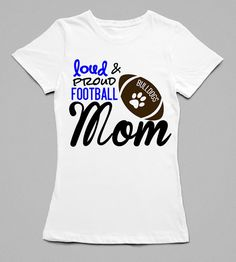 Football Mom Shirt by MoreThanWordsNY  loud & proud football mom #footballmom www.facebook.com/morethanwordsny or on Instagram @morethanwordsny