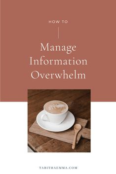 Managing Business and information overwhelm   tabitha emma - How to Manage the overwhelm of learning and all the information that bombards us online. Find ways to filter information so you can spend to creating rather then consuming.