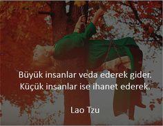 Büyük insanlar veda ederek gider.  Küçük insanlar ise ihanet ederek.   - Lao Tzu  #sözler #anlamlısözler #güzelsözler #manalısözler #özlüsözler #alıntı #alıntılar #alıntıdır #alıntısözler