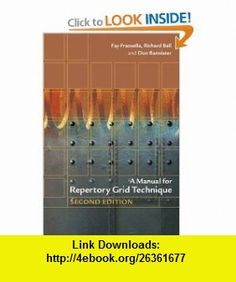 A Manual for Repertory Grid Technique (9780470854907) Fay Fransella, Richard Bell, Don Bannister , ISBN-10: 0470854901  , ISBN-13: 978-0470854907 ,  , tutorials , pdf , ebook , torrent , downloads , rapidshare , filesonic , hotfile , megaupload , fileserve