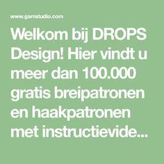 Welkom bij DROPS Design! Hier vindt u meer dan 100.000 gratis breipatronen en haakpatronen met instructievideo's, en garens voor een fantastische prijs.