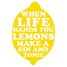 When Life Hands You Lemons, Make A Gin And Tonic