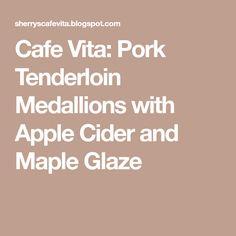 Cafe Vita: Pork Tenderloin Medallions with Apple Cider and Maple Glaze