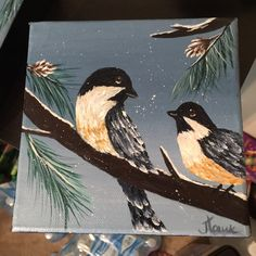 Winter chickadees 6x6 wrapped canvas. $25. + S&h