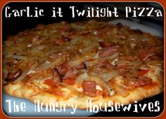 The Hungry Housewives- GarLic it Week! Recipe: Twilight Pizza (plus giveaway until 3/19/12)