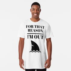 'For that reason, I am out . shark tank' Long T-Shirt by RIVEofficial Shark Tank, Large Prints, Tshirt Colors, Soft Fabrics, Chiffon Tops, Shirt Designs, Printed, Awesome, People