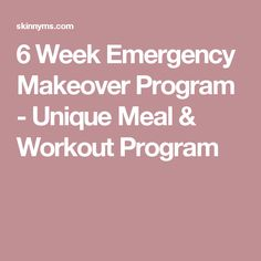 6 Week Emergency Makeover Program - Unique Meal & Workout Program