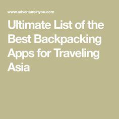 Ultimate List of the Best Backpacking Apps for Traveling Asia