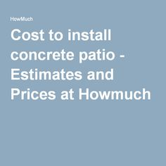 Cost To Install Concrete Patio   Estimates And Prices At Howmuch