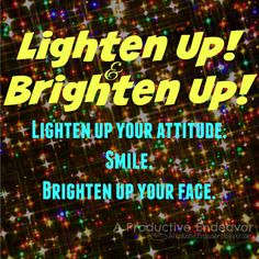 A Productive Endeavor: Lighten up