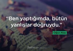 """Ben yaptığımda, bütün yanlışlar doğruydu."" #oğuz #atay #sözleri #yazar #şair #kitap #şiir #özlü #anlamlı #sözler Before I Sleep, Lost In Translation, Cool Words, Karma, Gemini, Quotations, Poems, Writer, Lyrics"
