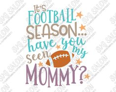 It's Football Season Have You Seen My Mommy Boy Cut File in SVG, EPS, DXF, JPEG, and PNG