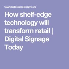 How shelf-edge technology will transform retail | Digital Signage Today