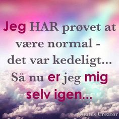 Jeg har prøvet at være normal. Det er heller ikke noget for mig; Mom Quotes, Best Quotes, Life Quotes, Quotations, Qoutes, Be True To Yourself, Get To Know Me, Favorite Words, T Shirts With Sayings