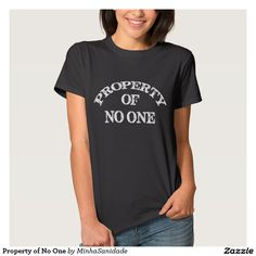 """Cool typography t-shirt with the message """"Property of No ONE"""" - after all you don't belong to anyone and never will."""