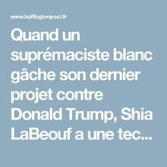 Quand un suprémaciste blanc gâche son dernier projet contre Donald Trump, Shia LaBeouf a une technique pour le faire fuir