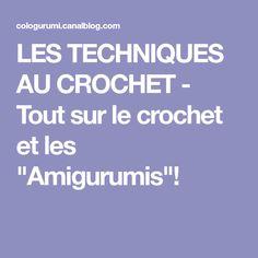"""LES TECHNIQUES AU CROCHET - Tout sur le crochet et les """"Amigurumis""""!"""