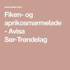 Fiken- og aprikosmarmelade - Avisa Sør-Trøndelag Marmalade