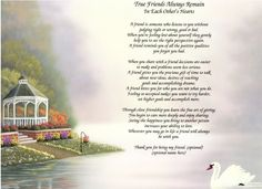 This poem is dedicated to a wonderful friendship that is worth acknowledging. It is printed on a serene art print showing a garden gazebo on a swan lake. Any friend would be happy to have this as a memorable keepsake. •	This order is printed when ...