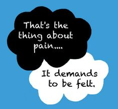 """""""That's the thing about pain.It demands to be felt.) The Fault In Our Stars by John Green. Star Quotes, Movie Quotes, Book Quotes, Life Quotes, The Words, My Candy Love, My Love, Ah O Amor, Green Quotes"""