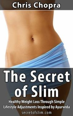 The Secret of Slim: Healthy Weight Loss Through Simple Lifestyle Adjustments Inspired by Ayurveda by Chris Chopra, http://www.amazon.com/dp/B00HGO4HZ2/ref=cm_sw_r_pi_dp_orGZsb05943ZJ
