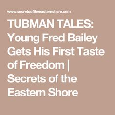 TUBMAN TALES: Young Fred Bailey Gets His First Taste of Freedom | Secrets of the Eastern Shore