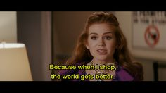 """""""Because when I shop, the world gets better."""" - Confessions of a Shopaholic"""
