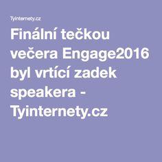 Finální tečkou večera Engage2016 byl vrtící zadek speakera - Tyinternety.cz